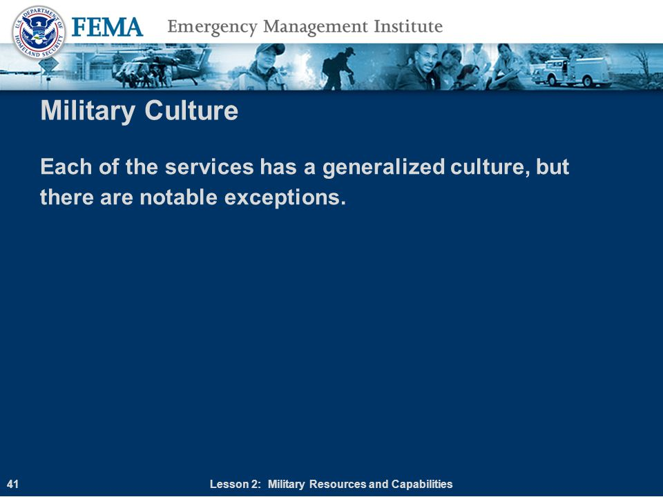 Military Culture Each of the services has a generalized culture, but there are notable exceptions. Lesson 2: Military Resources and Capabilities41