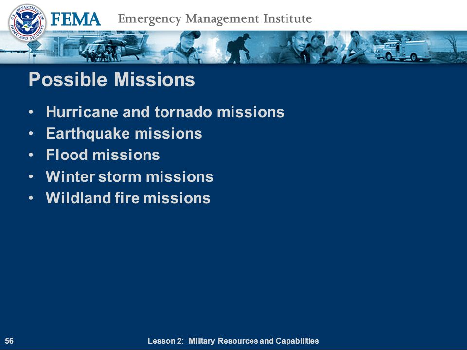 Possible Missions Hurricane and tornado missions Earthquake missions Flood missions Winter storm missions Wildland fire missions Lesson 2: Military Re