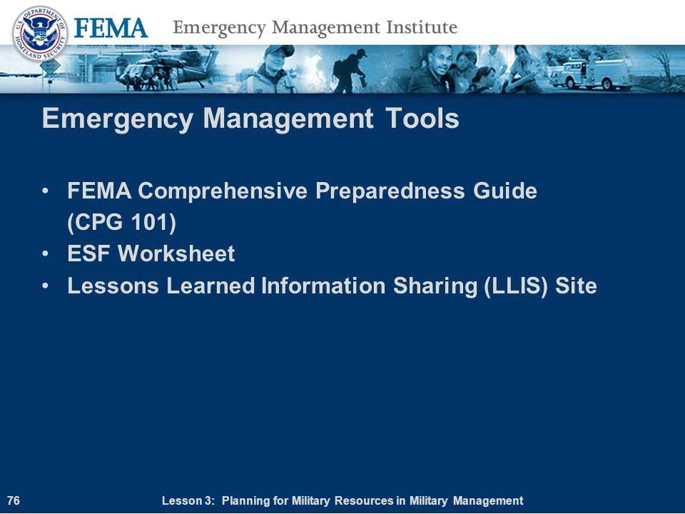 Emergency Management Tools FEMA Comprehensive Preparedness Guide (CPG 101) ESF Worksheet Lessons Learned Information Sharing (LLIS) Site Lesson 3: Pla