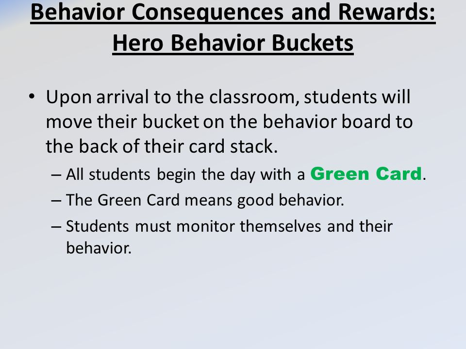 Behavior Consequences and Rewards: Hero Behavior Buckets Upon arrival to the classroom, students will move their bucket on the behavior board to the back of their card stack.