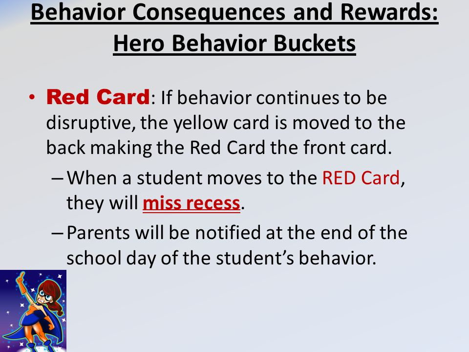 Behavior Consequences and Rewards: Hero Behavior Buckets Red Card : If behavior continues to be disruptive, the yellow card is moved to the back makin