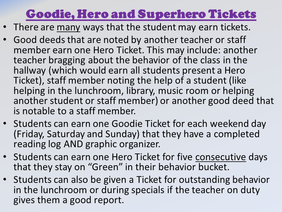 Goodie, Hero and Superhero Tickets There are many ways that the student may earn tickets. Good deeds that are noted by another teacher or staff member