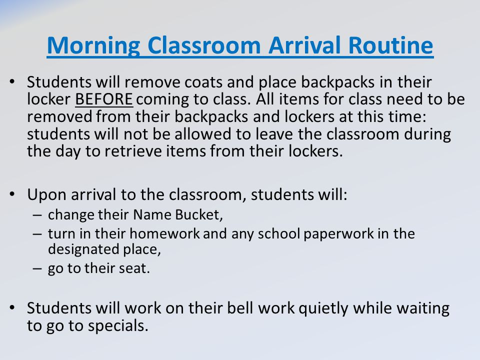 Morning Classroom Arrival Routine Students will remove coats and place backpacks in their locker BEFORE coming to class. All items for class need to b