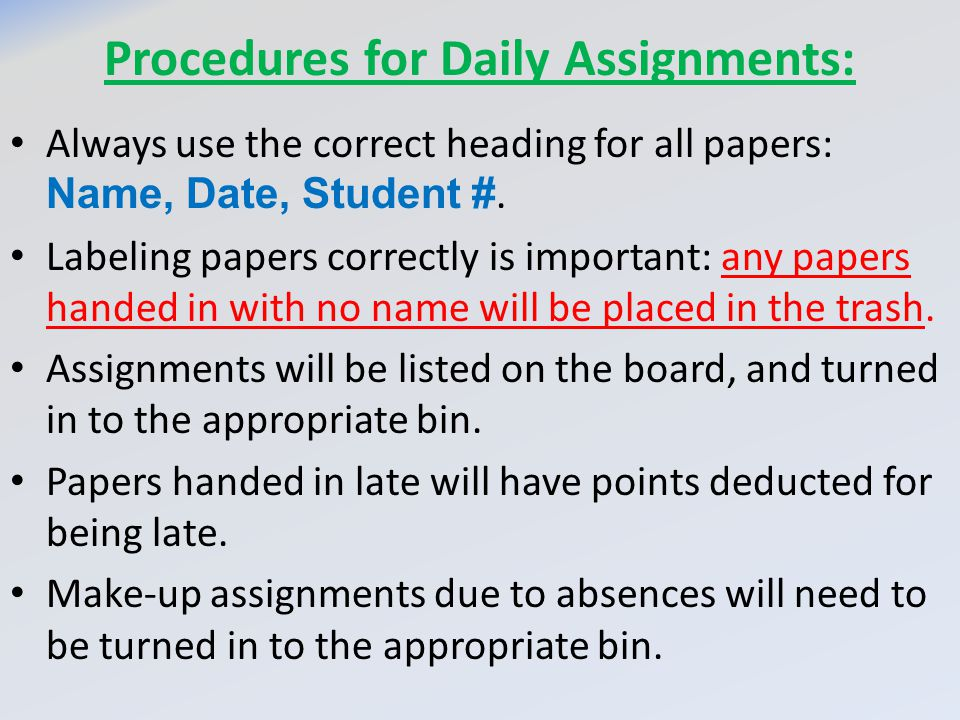 Procedures for Daily Assignments: Always use the correct heading for all papers: Name, Date, Student #.