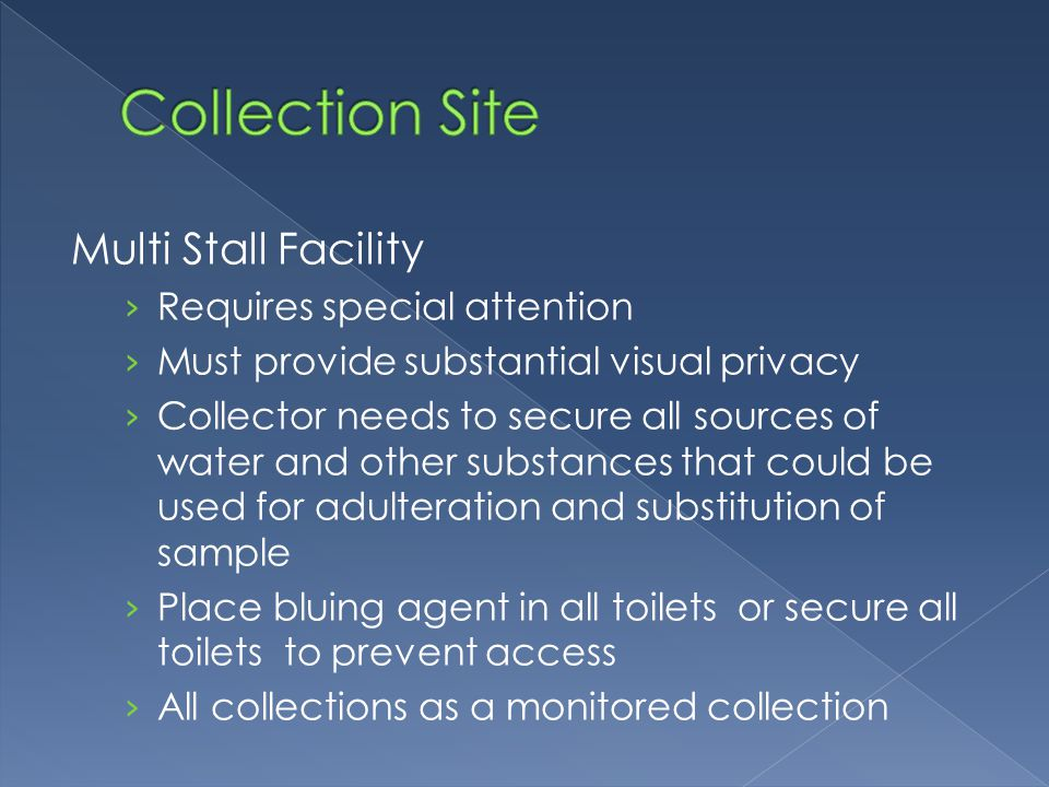 › No one but the employee may be present in the multi-stall restroom during the collection, › The monitor when required › The observer when required › The collectors work area can be located outside the restroom.