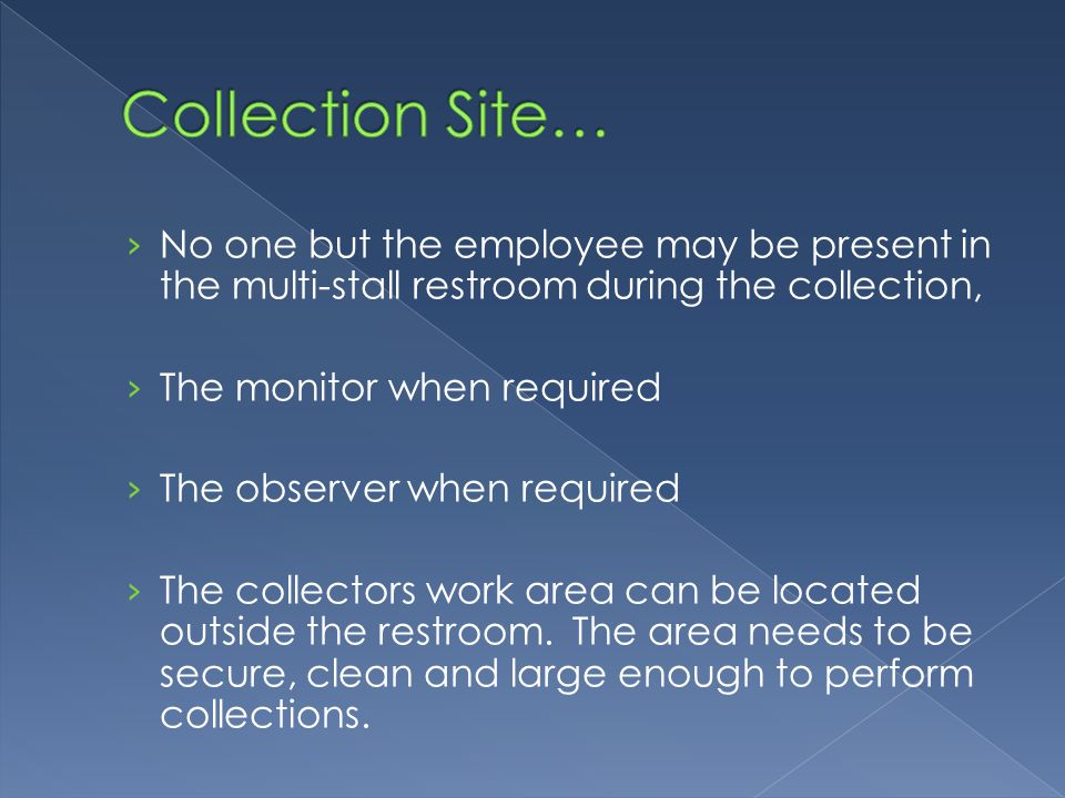  Security of Collection site › Procedures or restrictions to prevent unauthorized access to the site during the collection › Procedures to prevent the employee or anyone else from gaining access to the collection materials/supplies.