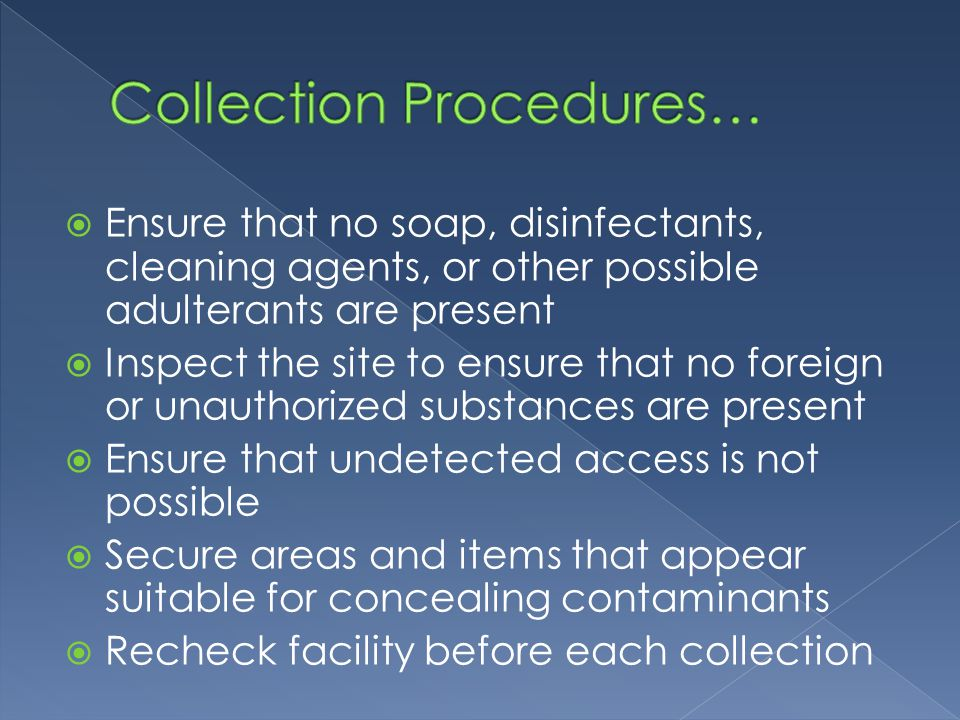  Collector must only collect one specimen at a time to avoid distraction  During the three hour time period an employee is consuming fluids, a collector can conduct collection from other employees.
