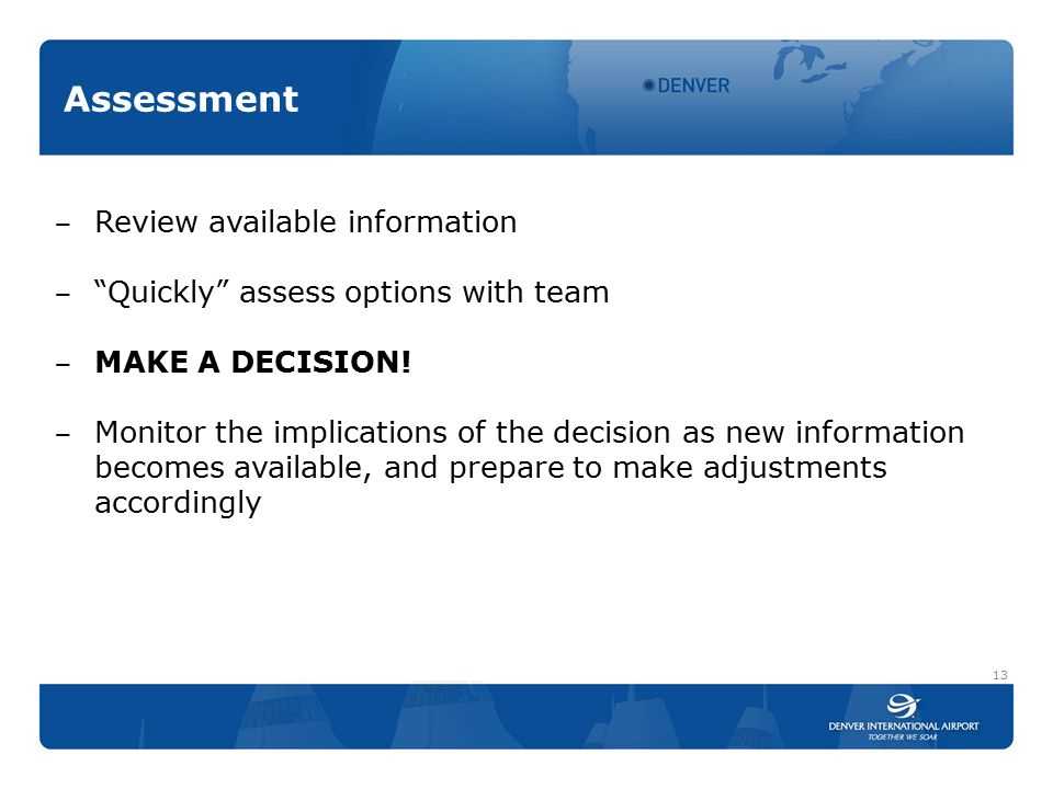 Assessment 13 ‒ Review available information ‒ Quickly assess options with team ‒ MAKE A DECISION.