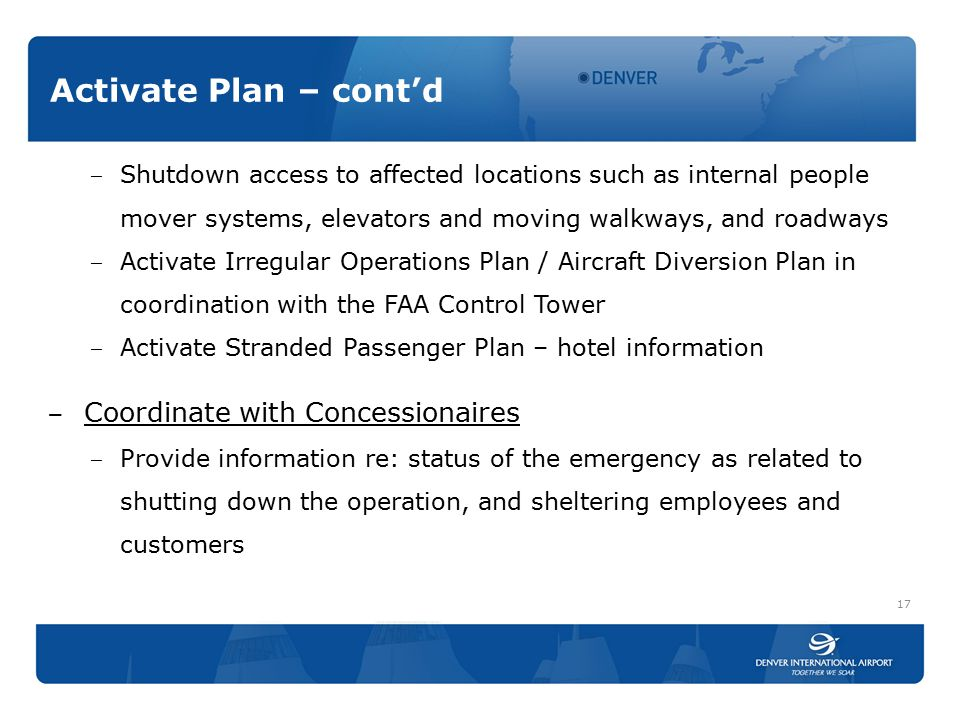 Activate Plan – cont'd ‒ Shutdown access to affected locations such as internal people mover systems, elevators and moving walkways, and roadways ‒ Ac