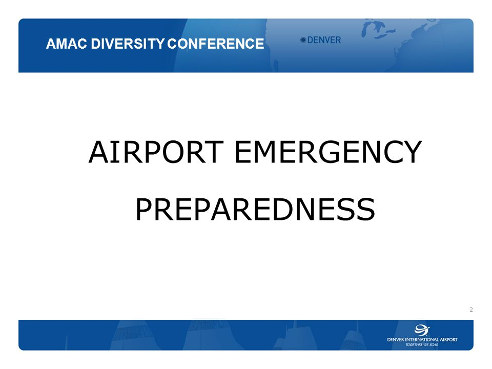 AIRPORT EMERGENCY PREPAREDNESS 2 AMAC DIVERSITY CONFERENCE