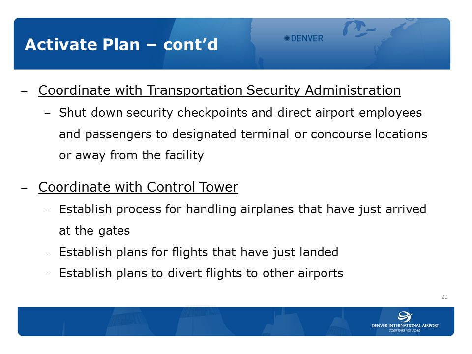 Activate Plan – cont'd ‒ Coordinate with Transportation Security Administration ‒ Shut down security checkpoints and direct airport employees and pass