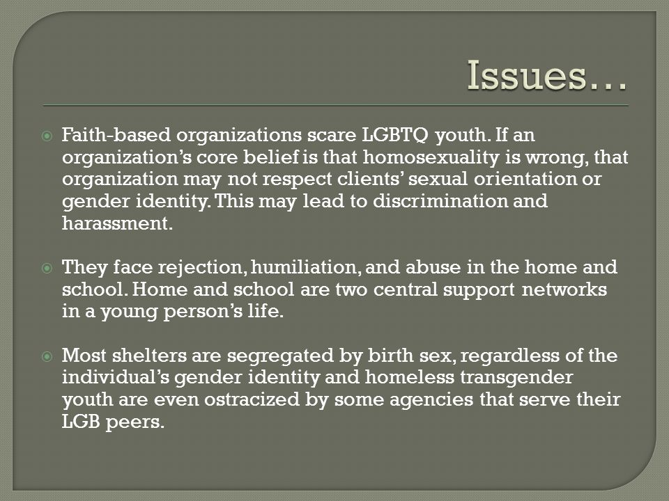  Faith-based organizations scare LGBTQ youth.