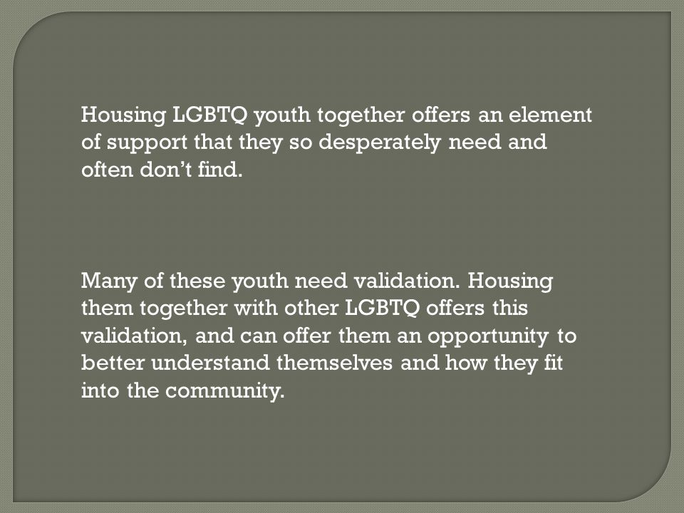Housing LGBTQ youth together offers an element of support that they so desperately need and often don't find.