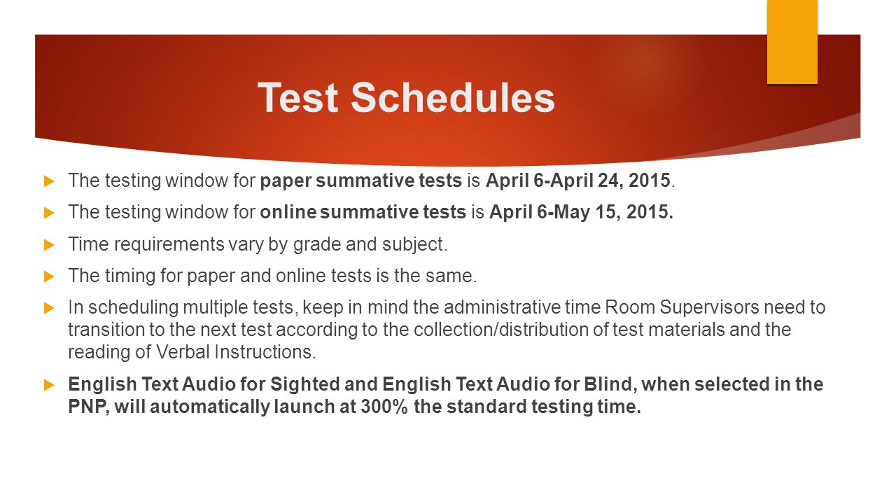Test Schedules  The testing window for paper summative tests is April 6-April 24, 2015.  The testing window for online summative tests is April 6-Ma