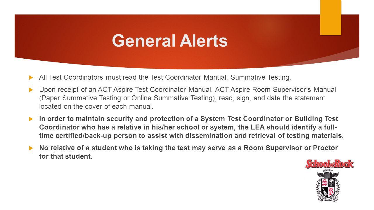 General Alerts  All Test Coordinators must read the Test Coordinator Manual: Summative Testing.  Upon receipt of an ACT Aspire Test Coordinator Manu