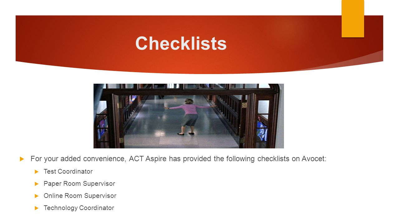 Checklists  For your added convenience, ACT Aspire has provided the following checklists on Avocet:  Test Coordinator  Paper Room Supervisor  Onli