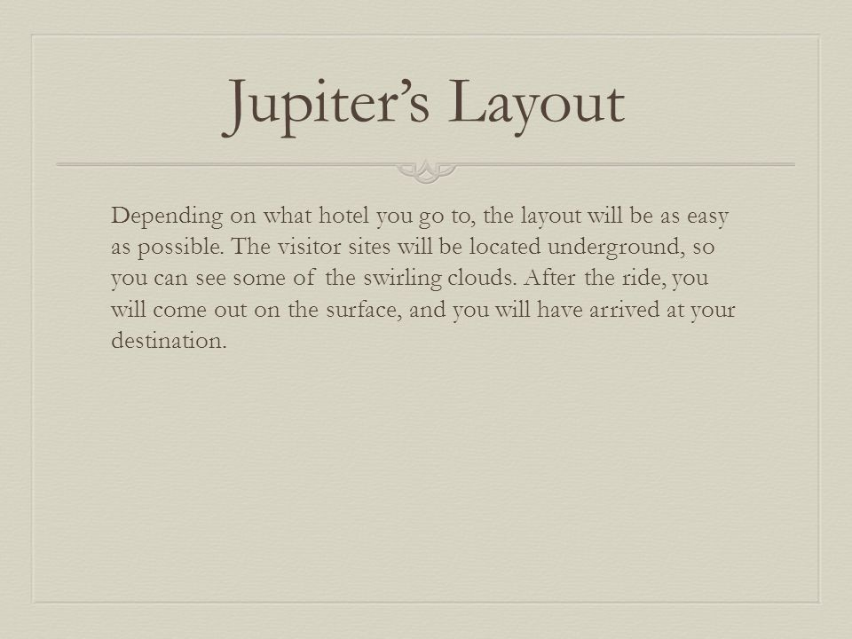 Jupiter's Layout Depending on what hotel you go to, the layout will be as easy as possible.