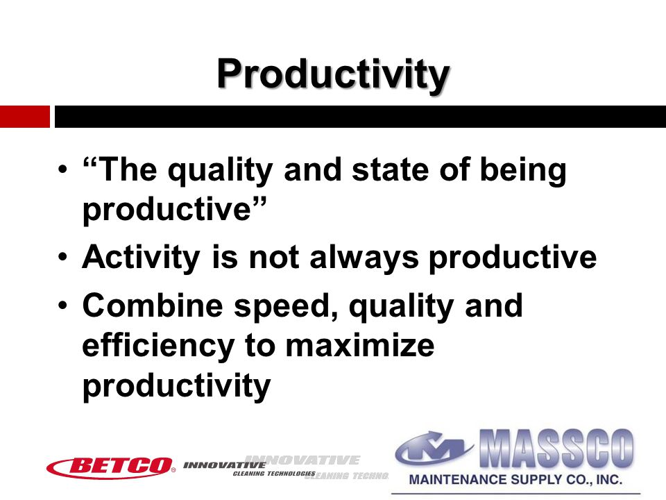 Productivity The quality and state of being productive Activity is not always productive Combine speed, quality and efficiency to maximize productivity