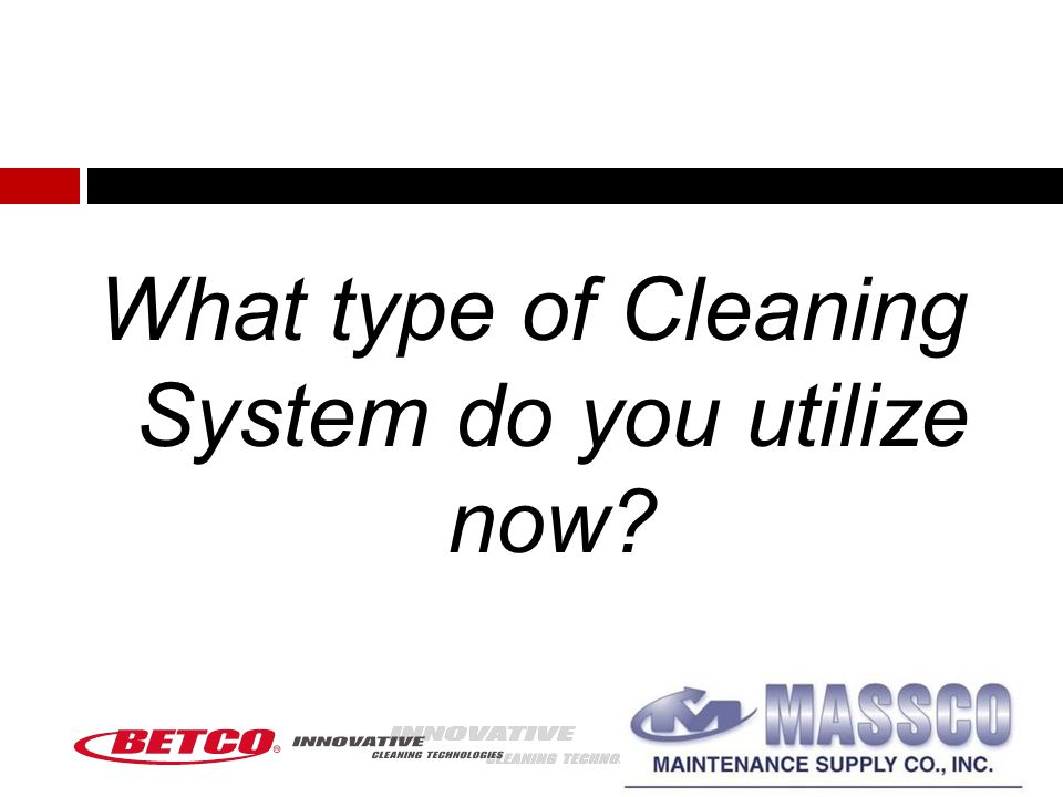 What type of Cleaning System do you utilize now