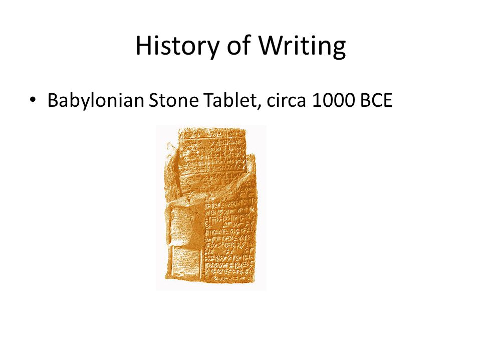 History of Writing Babylonian Stone Tablet, circa 1000 BCE