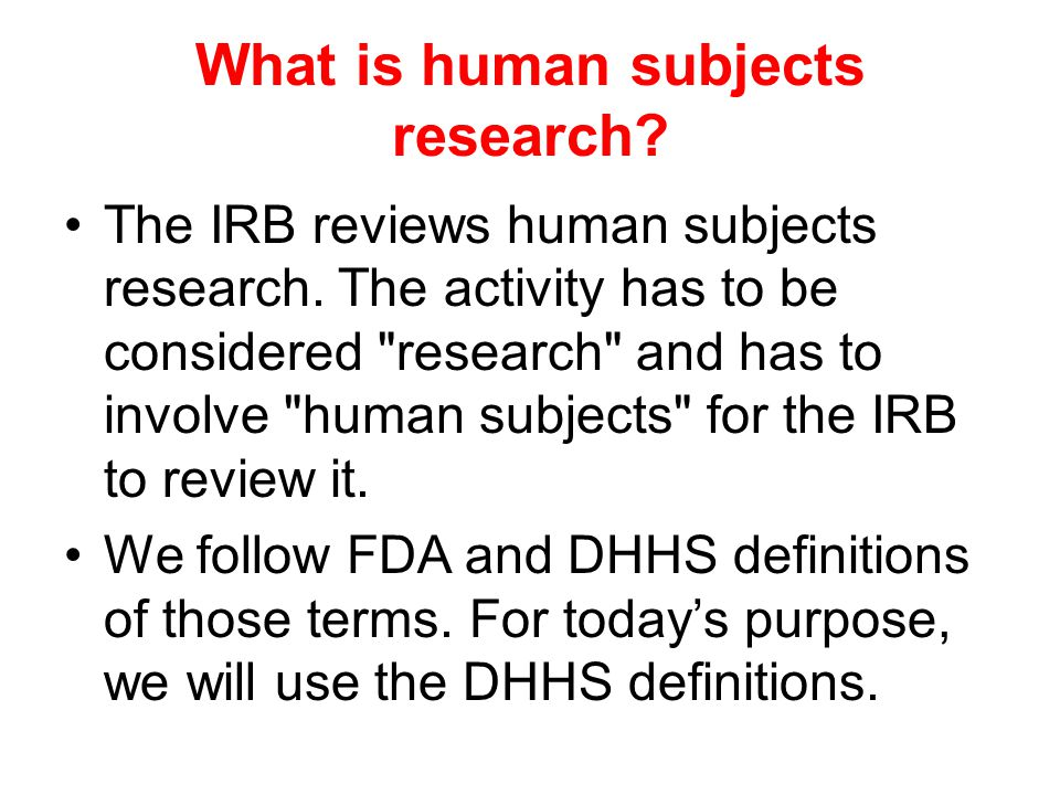 What is human subjects research? The IRB reviews human subjects research. The activity has to be considered