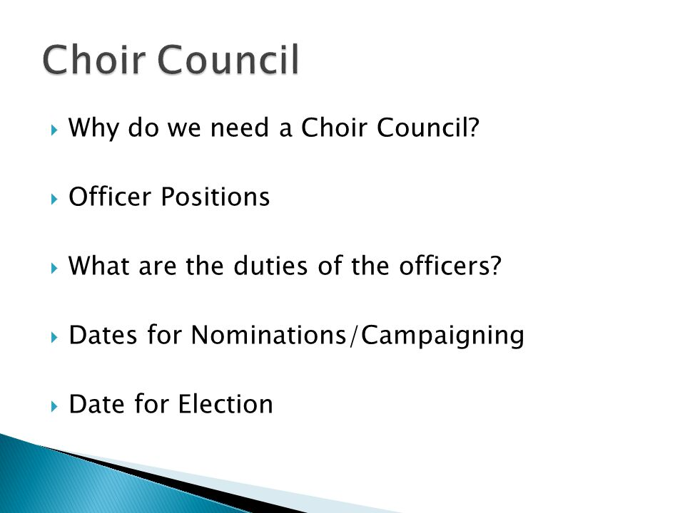  Why do we need a Choir Council.  Officer Positions  What are the duties of the officers.