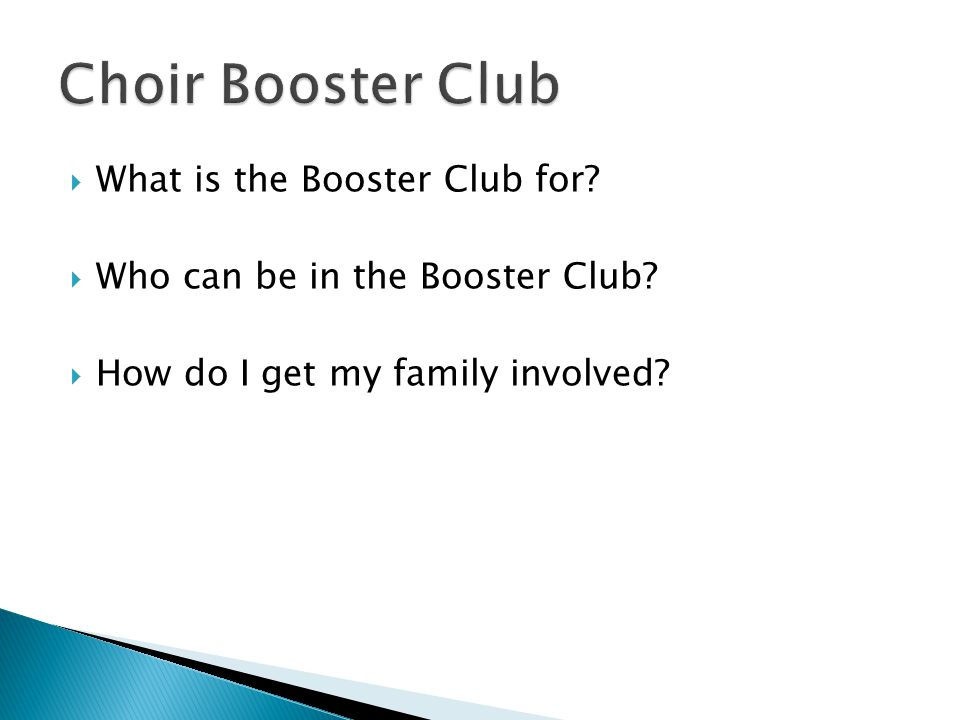  What is the Booster Club for.  Who can be in the Booster Club.
