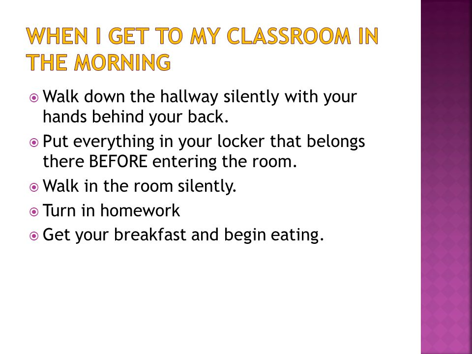  Line up correctly  Walk correctly in the hallway  Wait at the correct place for a welcome in the classroom.