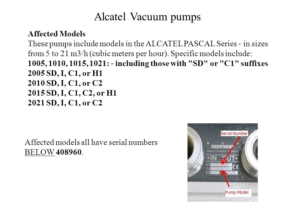 Alcatel Vacuum pumps Affected Models These pumps include models in the ALCATEL PASCAL Series ‐ in sizes from 5 to 21 m3/h (cubic meters per hour).