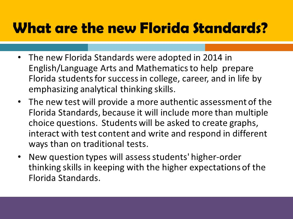 What are the new Florida Standards? The new Florida Standards were adopted in 2014 in English/Language Arts and Mathematics to help prepare Florida st