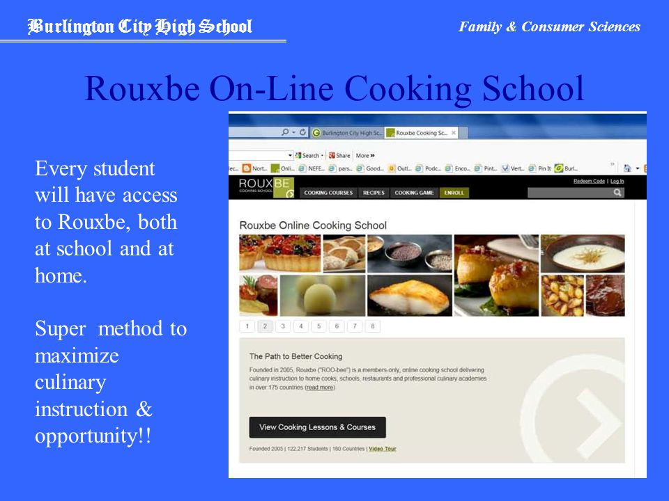 Burlington City High School Family & Consumer Sciences Rouxbe On-Line Cooking School Every student will have access to Rouxbe, both at school and at home.