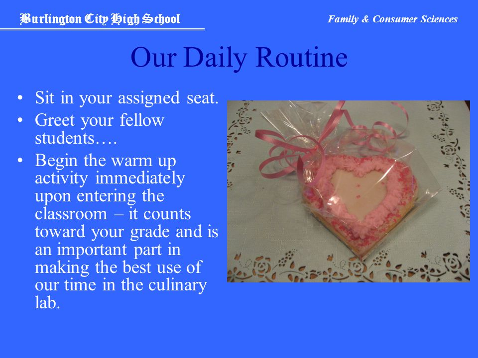 Burlington City High School Family & Consumer Sciences Our Daily Routine Sit in your assigned seat.