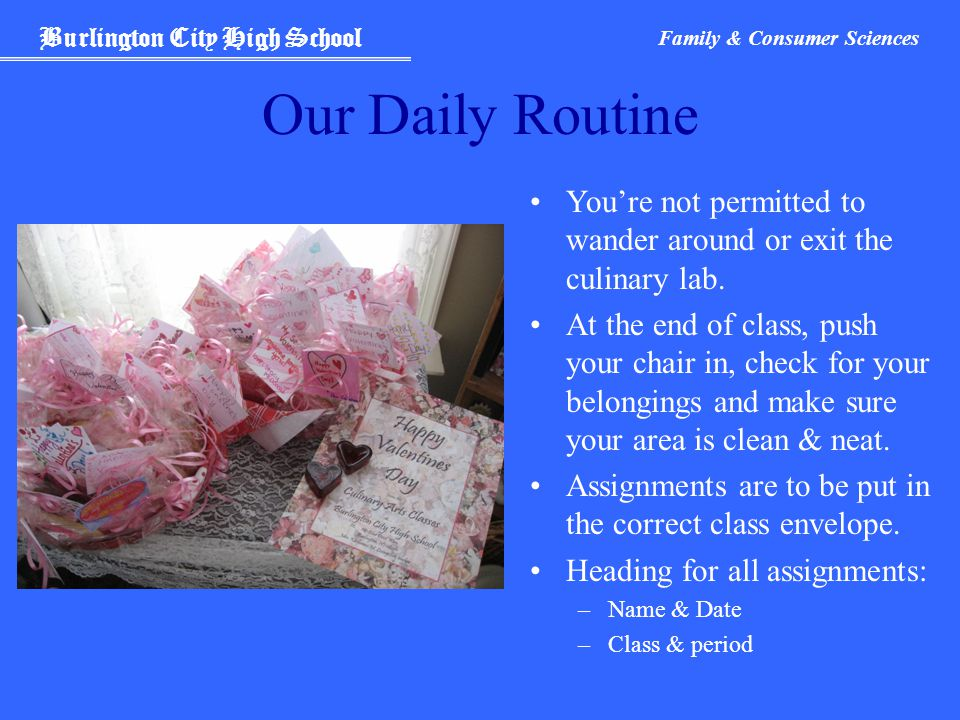 Burlington City High School Family & Consumer Sciences Our Daily Routine You're not permitted to wander around or exit the culinary lab. At the end of