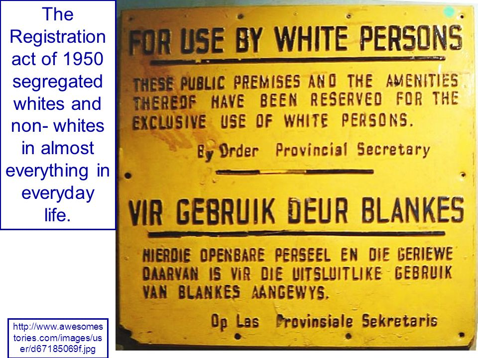 The Registration act of 1950 segregated whites and non- whites in almost everything in everyday life.