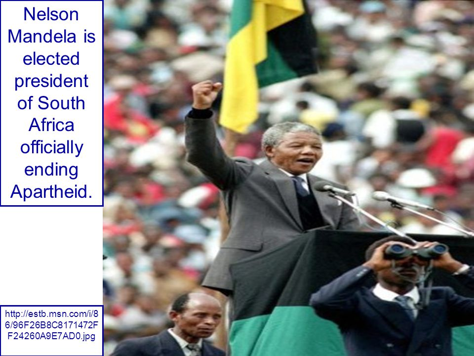 Nelson Mandela is elected president of South Africa officially ending Apartheid.