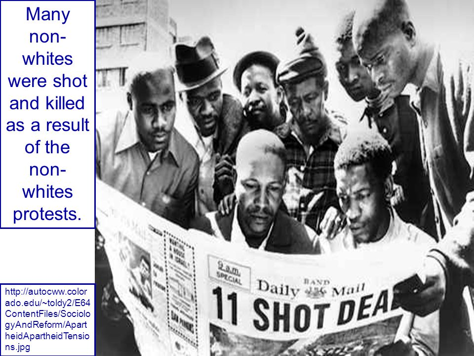 Many non- whites were shot and killed as a result of the non- whites protests.