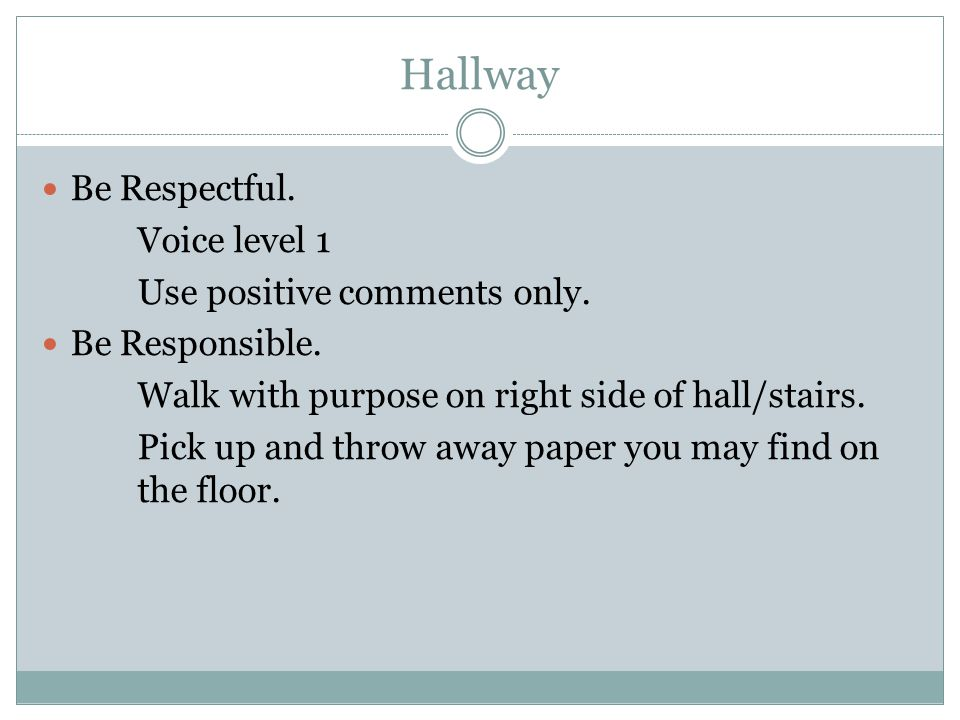 Hallway Be Respectful. Voice level 1 Use positive comments only.