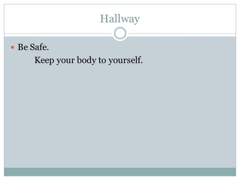 Hallway Be Safe. Keep your body to yourself.