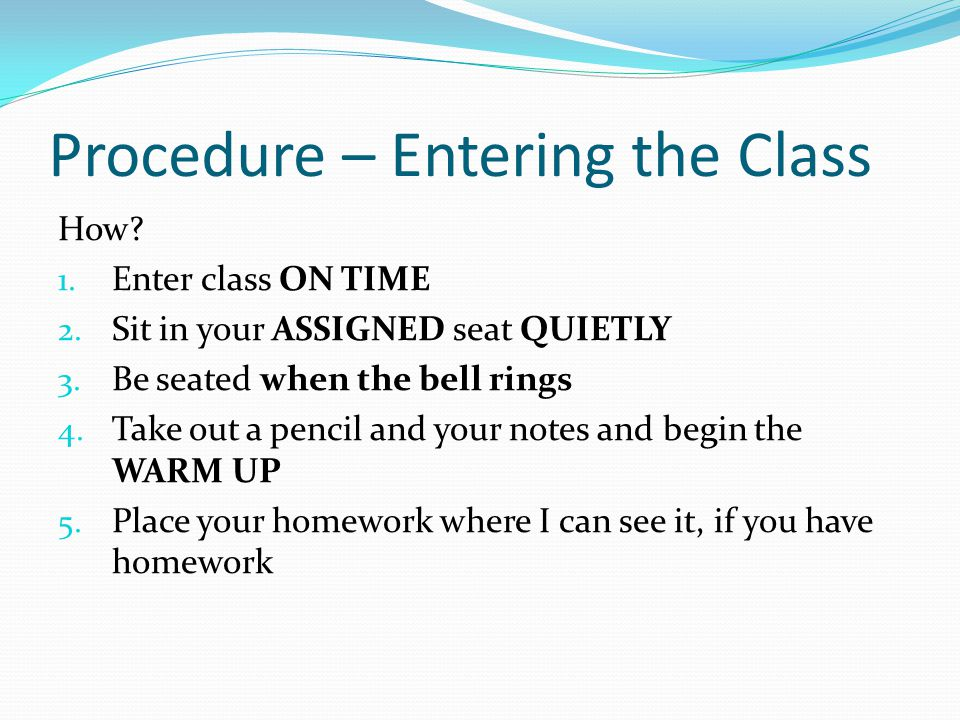 How. 1. Enter class ON TIME 2. Sit in your ASSIGNED seat QUIETLY 3.
