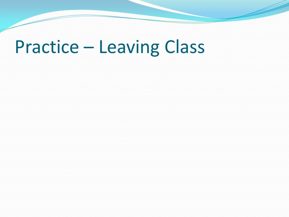 Practice – Leaving Class
