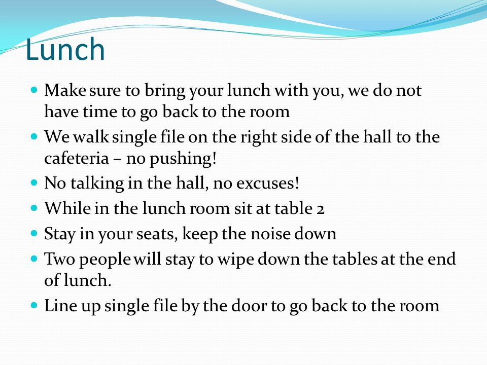 Lunch Make sure to bring your lunch with you, we do not have time to go back to the room We walk single file on the right side of the hall to the cafe