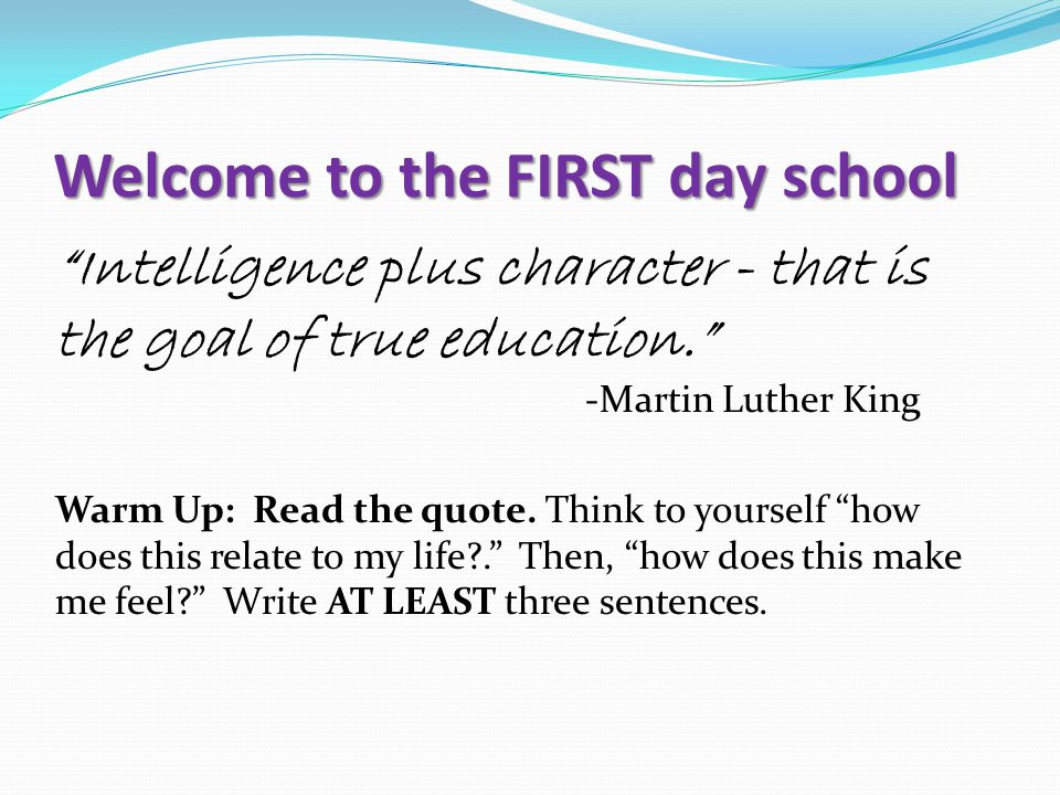 Intelligence plus character - that is the goal of true education. -Martin Luther King Warm Up: Read the quote.