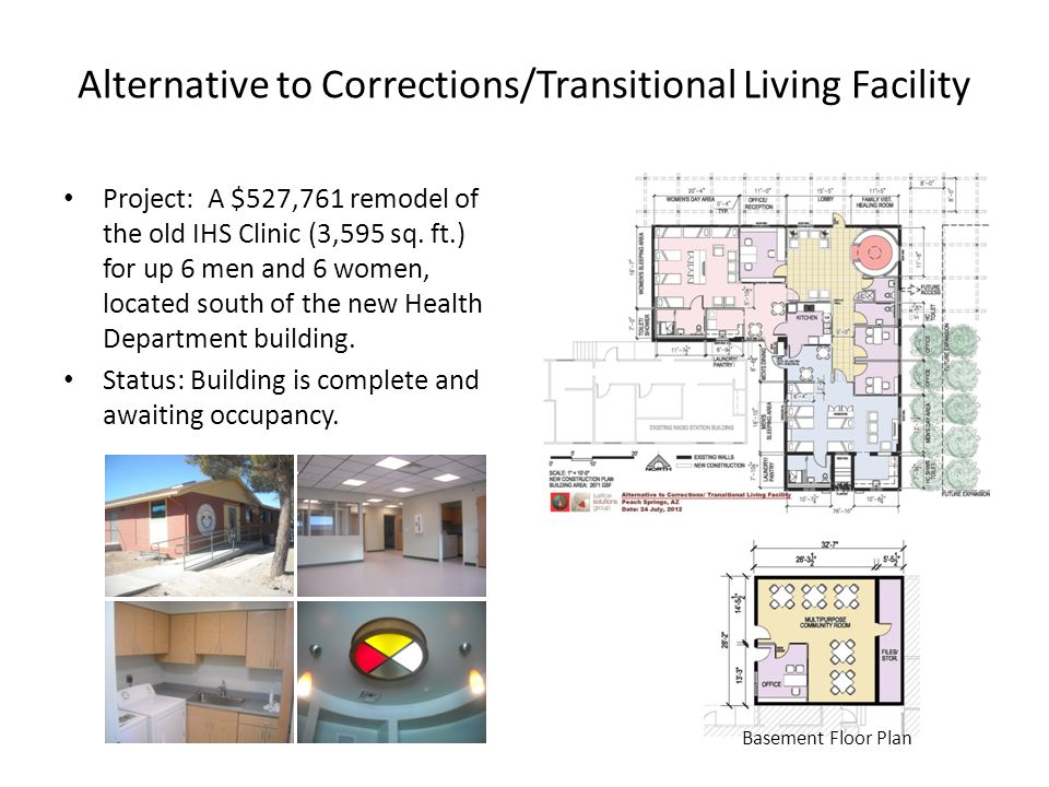Alternative to Corrections/Transitional Living Facility Project: A $527,761 remodel of the old IHS Clinic (3,595 sq. ft.) for up 6 men and 6 women, lo