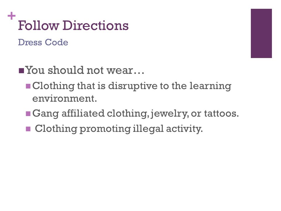 + Follow Directions You should not wear… Clothing that is disruptive to the learning environment.