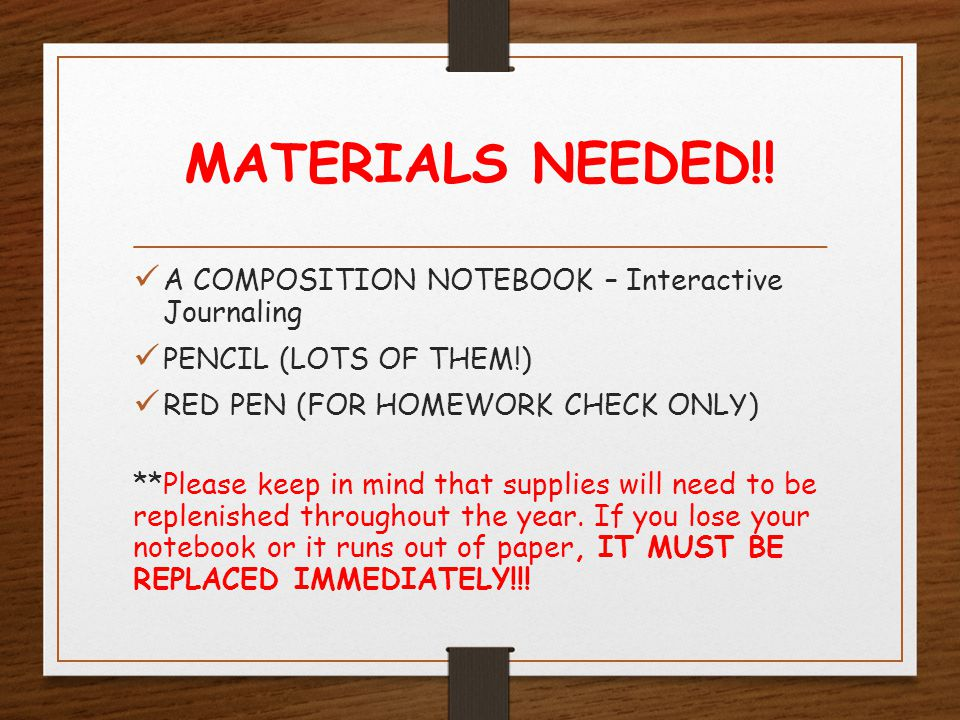 MATERIALS NEEDED!! A COMPOSITION NOTEBOOK – Interactive Journaling PENCIL (LOTS OF THEM!) RED PEN (FOR HOMEWORK CHECK ONLY) **Please keep in mind that