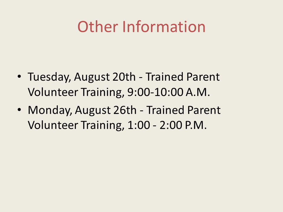 Other Information Tuesday, August 20th - Trained Parent Volunteer Training, 9:00-10:00 A.M.