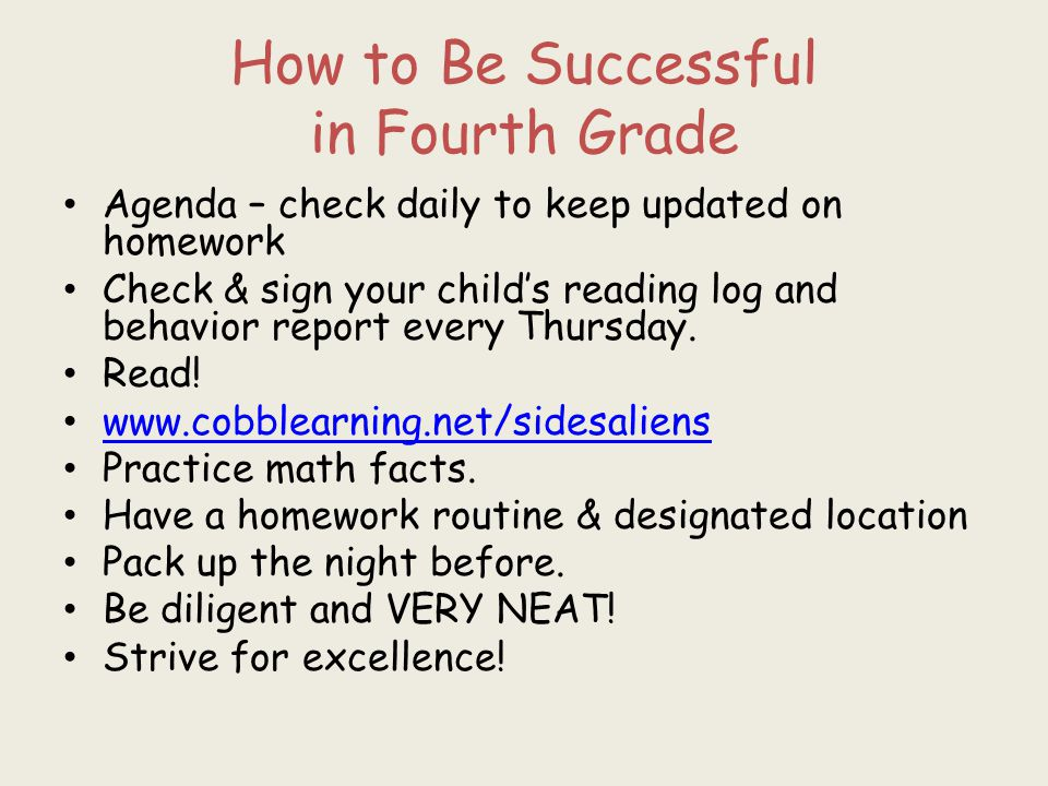 How to Be Successful in Fourth Grade Agenda – check daily to keep updated on homework Check & sign your child's reading log and behavior report every Thursday.