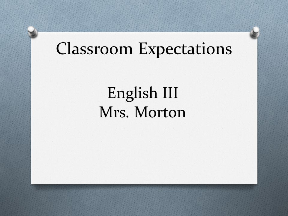 Classroom Expectations English III Mrs. Morton