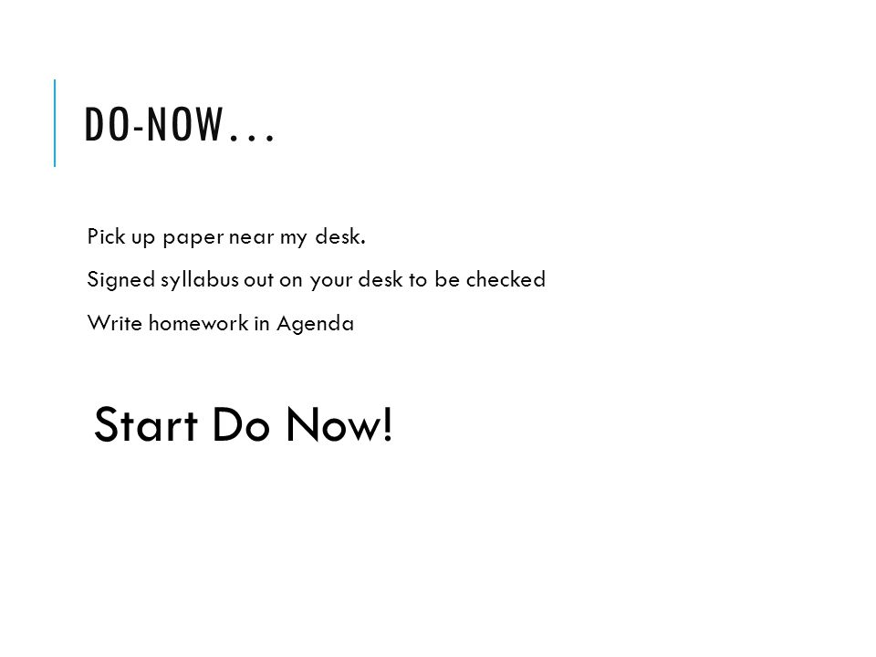 HOMEWORK o Homework must be completed by the time you walk into class o Homework must be placed on right corner of desk o Do not work on ANY homework in class o Cheating/copying?.