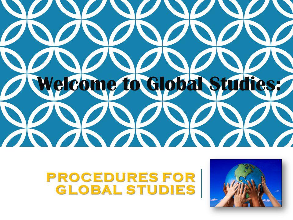 PROCEDURES FOR GLOBAL STUDIES Welcome to Global Studies: